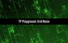 TP Playground: Grid Noise (with scenefile)