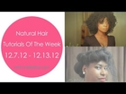 My Top Natural Hair Tutorials Of The Week: 12.7.12 - 12.13.12 {♥3. Tuts of the week ♥}